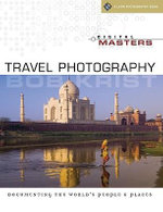 Digital Masters : Travel Photography - Documenting the World's People and Places - Bob Krist
