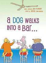 A Dog Walks into a Bar : Dog Jokes So Funny You'll Beg for More - Joanne O'Sullivan