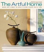 The Artful Home : Using Art & Craft to Create Living Spaces You'll Love - Toni Sikes
