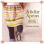 A is for Apron : 25 Fresh and Flirty Designs - Nathalie Mornu