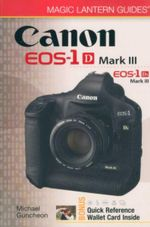 Canon EOS-1D Mark III EOS-1Ds Mark III : Magic Lantern Guides - Michael A. Guncheon