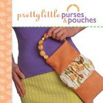 Pretty Little Purses and Pouches : Pretty Little Series