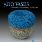 500 Vases : Contemporary Explorations of a Timeless Form - Ray Hemachandra