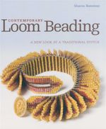 Contemporary Loom Beading : A New Look at a Traditional Stitch - Sharon Bateman