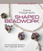 Diane Fitzgerald's Shaped Beadwork : Dimensional Jewelry with Peyote Stitch - Diane Fitzgerald