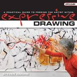 Expressive Drawing : A Practical Guide to Freeing the Artist Within - Steven Aimone