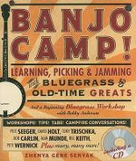 Banjo Camp! : Learning, Picking and Jamming with Bluegrass and Old-time Greats - Zhenya Gene Senyak