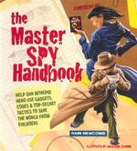 The Master Spy Handbook : Help Our Intrepid Hero Use Gadgets, Codes & Top-secret Tactics to Save the World from Evildoers - Rain Newcomb