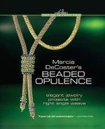 Marcia DeCoster's Beaded Opulence : Elegant Jewelry with Right Angle Weave - Marcia DeCoster