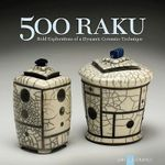 500 Raku : Bold Explorations of a Dynamic Ceramics Technique - Ray Hemachandra