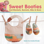 Sweet Booties! : and Blankets, Bonnets, Bibs and More - Valerie Van Arsdale Shrader