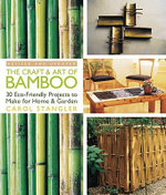 The Craft and Art of Bamboo : 30 Eco-friendly Projects to Make for Home & Garden - Carol Stangler