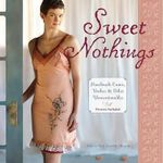 Sweet Nothings : Handmade Camis, Undies and Other Unmentionables - Valerie Van Arsdale Shrader