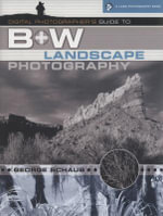 Digital Photographer's Guide to B+w Landscape Photography - George Schaub