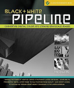 Black and White Pipeline : Converting Digital Color into Striking Grayscale Images - Ted Dillard