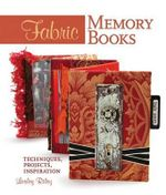 Fabric Memory Books : Techniques, Projects, Inspiration - Lesley Riley