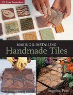 Making and Installing Handmade Tiles : Lark Ceramics Book Ser. - Angelica Pozo