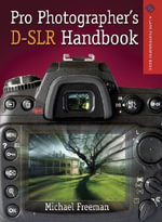 Pro Photographer's D-SLR Handbook - Michael Freeman