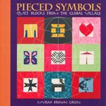 Pieced Symbols : Quilt Blocks from the Global Village - Myrah Brown Green