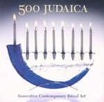 500 Judaica : Innovative Contemporary Ritual Art