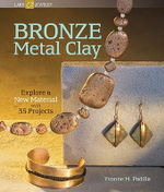 Bronze Metal Clay : Explore a New Material with 35 Projects - Yvonne M. Padilla