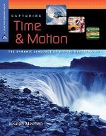 Capturing Time and Motion : The Dynamic Language of Digital Photography - Joseph Meehan