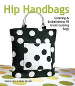 Hip Handbags : Creating and Embellishing 40 Great-looking Bags - Valerie Van Arsdale Shrader