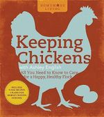 Keeping Chickens : All You Need to Know to Care for a Happy, Healthy Flock - Ashley English