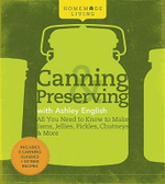 Canning and Preserving with Ashley English : All You Need to Know to Make Jams, Jellies, Pickles, Chutneys and More - Ashley English