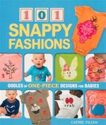 101 Snappy Fashions : Oodles of One-piece Designs for Babies - Cathie Filian