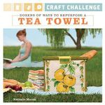 Craft Challenge : Dozens of Ways to Repurpose a Tea Towel - Nathalie Mornu