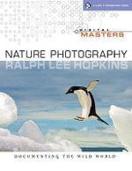 Digital Masters: Nature Photography : Documenting the Wild World - Ralph Lee Hopkins