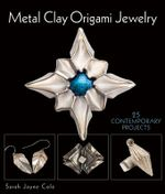 Metal Clay Origami Jewelry : 25 Contemporary Projects - Sara Jayne Cole