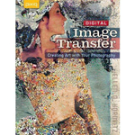Digital Image Transfer : Creating Art with Your Photography - Ellen G. Horovitz