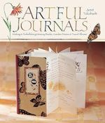 Artful Journals : Making & Embellishing Memory Books, Garden Diaries & Travel Albums - Janet Takahashi