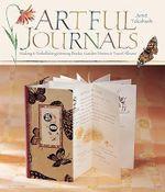 Artful Journals : Making & Embellishing Memory Books, Garden Diaries & Travel Albums - Janet Takahashi