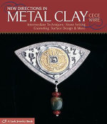 New Directions in Metal Clay : Intermediate Techniques - Stone Setting, Enameling, Surface Design and More - CeCe Wire