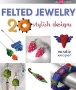 Felted Jewelry : 20 Stylish Designs - Candie Cooper