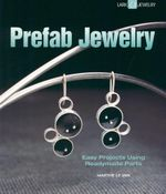 Prefab Jewelry : Easy Projects Using Readymade Parts - Marthe Le Van