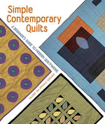 Simple Contemporary Quilts : A Beginner's Guide To Modern Quiltmaking : A Beginner's Guide To Modern Quiltmaking - Valerie Van Arsdale Shrader