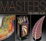 Polymer Clay : Major Works by Leading Artists - Ray Hemachandra