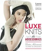 Luxe Knits : The Accessories : Couture Adornments to Knit & Crochet - Laura Zukaite