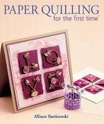 Paper Quilling For The First Time : The Ancient Japanese Art of Paper-Folding - Alli Bartkowski