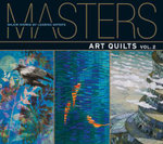 Masters: Art Quilts: v. 2 : Major Works by Leading Artists - Ray Hemachandra