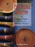 Pine Needle Basketry : From Forest Floor To Finished Project :  From Forest Floor To Finished Project - Judy Mofield Mallow