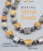 Making Metal Beads : Techniques, Projects, Inspiration - Pauline Warg