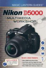Nikon D5000 Multimedia Workshop : Magic Lantern Guides Series - With Instructional DVD - Lark Books