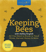 Keeping Bees : All You Need to Know to Tend Hives, Harvest Honey & More - Ashley English