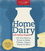 Home Dairy : All You Need to Know to Make Cheese, Yogurt, Butter & More - Ashley English