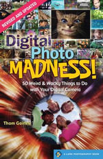 Digital Photo Madness! : 50 Weird & Wacky Things to Do with Your Digital Camera - Thom Gaines